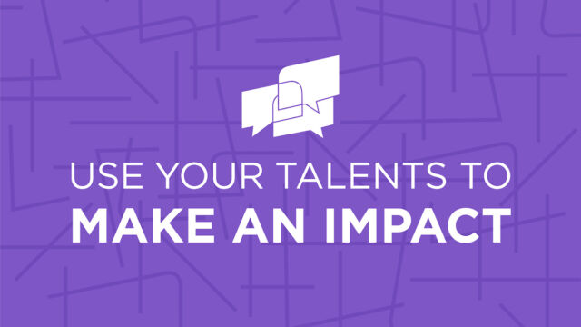 Use Your Talents to Make an Impact video graphic
